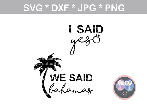 I Said Yes, We Said Bahamas, fun shirt labels, bachelorette, wedding, digital download, SVG, DXF, cut file, personal, commercial, use with Silhouette Cameo, Cricut and Die Cutting Machines