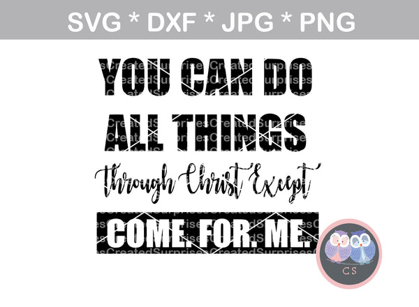 You can do all things through Christ, Faith, Grace, digital download, SVG, DXF, cut file, personal, commercial, use with Silhouette Cameo, Cricut and Die Cutting Machines