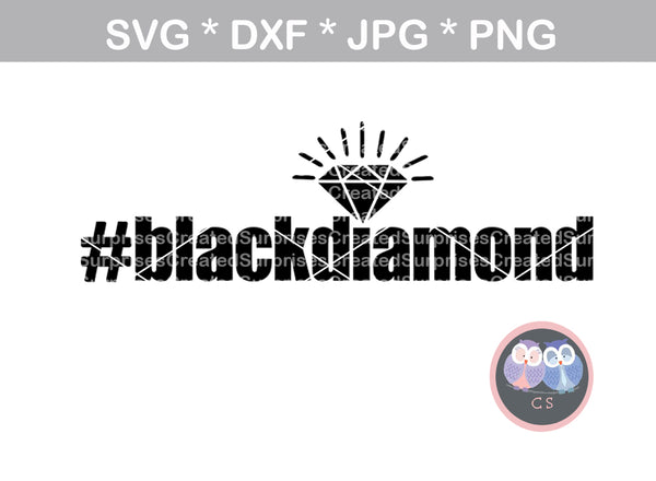 #blackdiamond, black, diamond, sassy saying, digital download, SVG, DXF, cut file, personal, commercial, use with Silhouette Cameo, Cricut and Die Cutting Machines