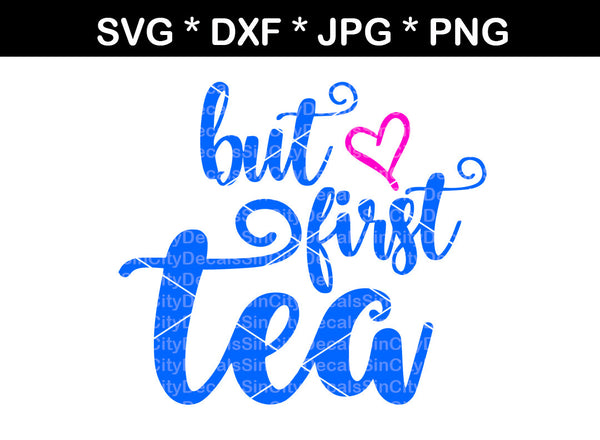 But first Tea, mug, label, digital download, SVG, DXF, cut file, personal, commercial, use with Silhouette Cameo, Cricut and Die Cutting Machines
