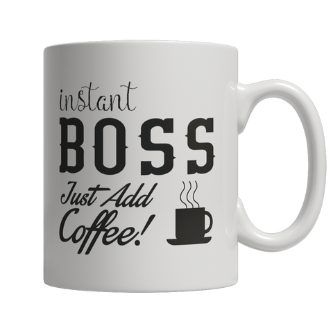 Limited Edition - Instant Boss Just Add Coffee! Female