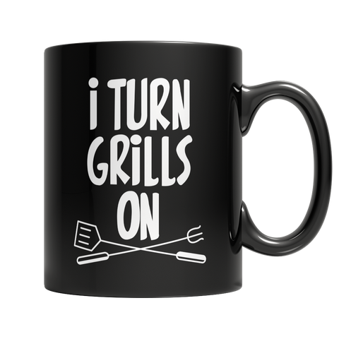 Limited Edition - I Turn Grills On