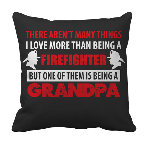 Limited Edition - There Aren't Many Things I love FIREFIGHTER GRANDPA