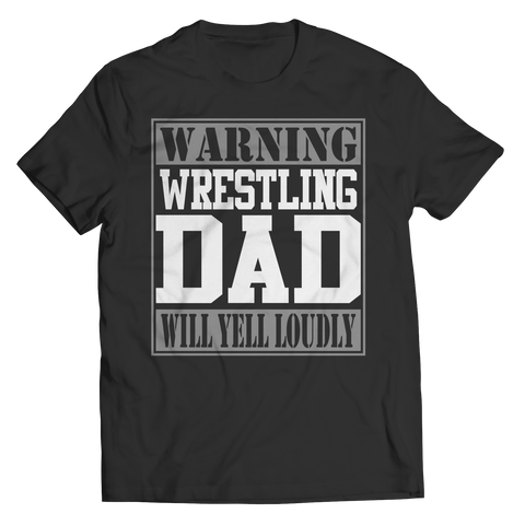 Limited Edition - Warning Wrestling Dad will Yell Loudly