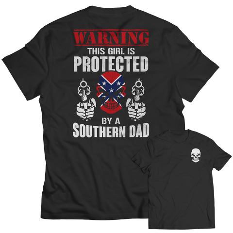 Limited Edition - Warning This Girl is Protected by a Southern Dad