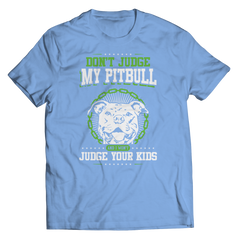 Don't Judge My Pitbull And I Wont Judge Your Kid