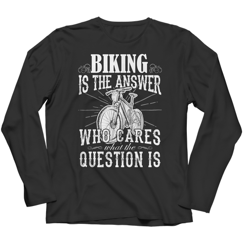 Limited Edition - Biking is The Answer who care what the Question is