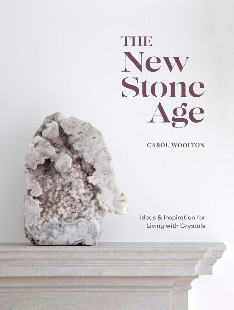 The New Stone Age: Ideas & Inspiration for Living with Crystals