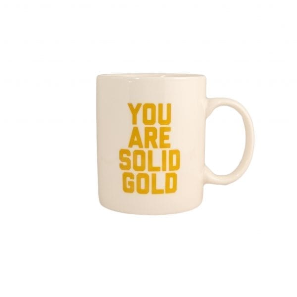 You Are Solid Gold Mug