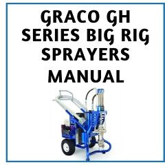 Graco GH Series Big Rig Sprayers Manual