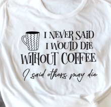 """Die Without Coffee"" Tee"