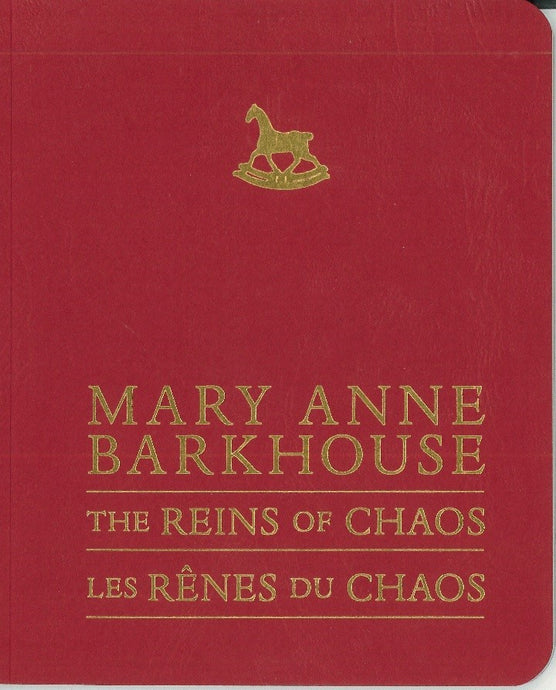 Mary Anne Barkhouse: The Reins of Chaos / Les rênes du chaos