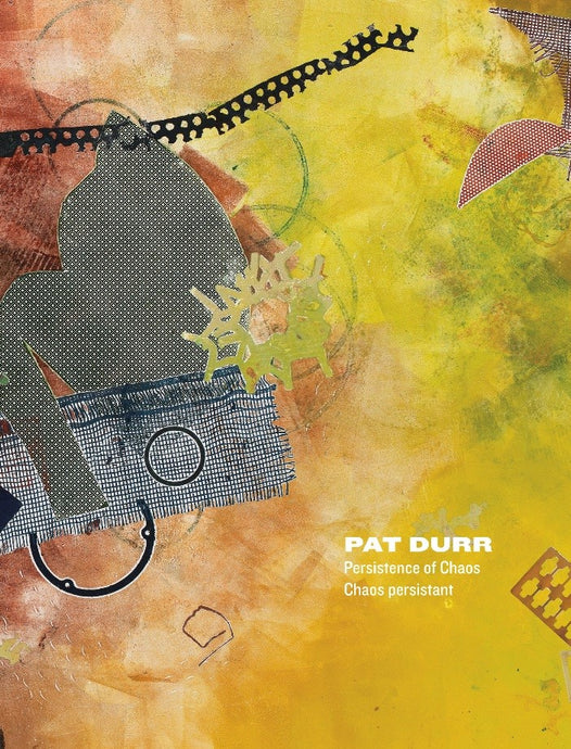 Pat Durr: Persistence of Chaos / chaos de persistant