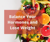 FREE Ebook - How to Balance Your Hormones and Lose Weight