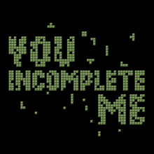 You Incomplete Me