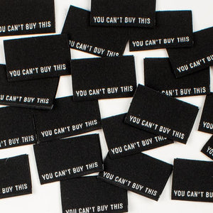 """YOU CAN'T BUY THIS"" - Woven Label"