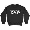 Stay Outta My DM Sweatshirt