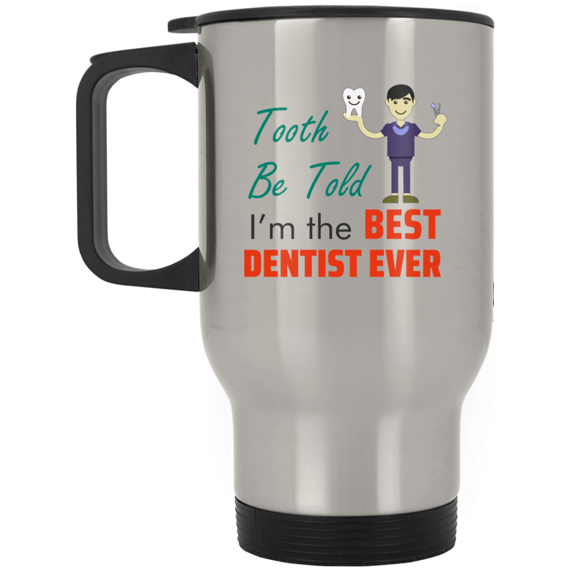 I'm The Best Dentist Ever - Silver Stainless Travel Mug