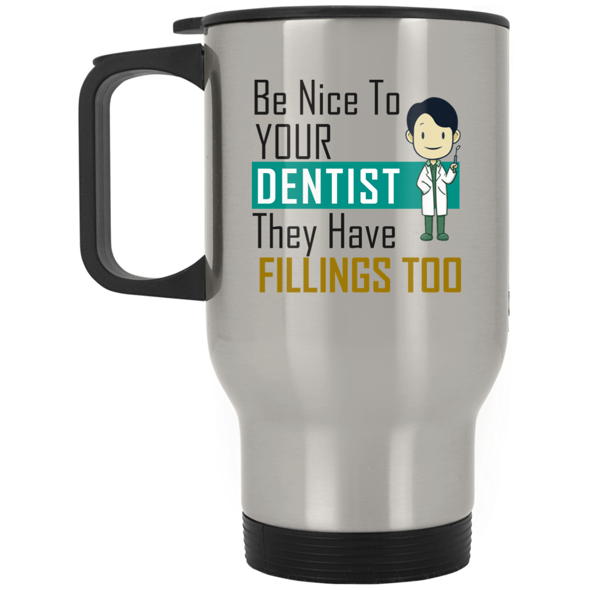 Be Nice To Your Dentist - Silver Stainless Travel Mug