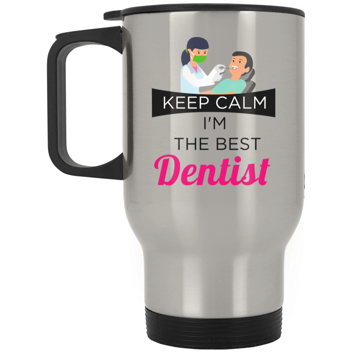 Keep Calm I'm The Best Dentist - Silver Stainless Travel Mug