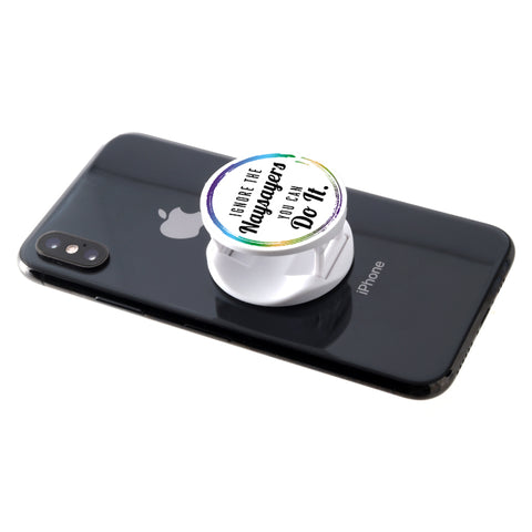 Ignore The Naysayers You Can Do It - Phone Grip