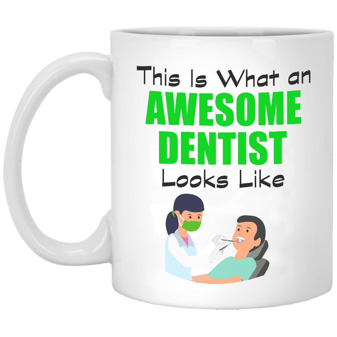 This Is What An Awesome Dentist Looks Like - 11 oz. White Mug