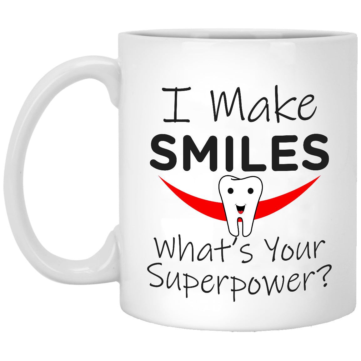 I Make Smiles Whats Your Superpower? - 11 oz. White Mug