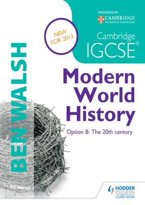 Modern World History. Option B - The 20th Century for Cambridge IGCSE, 4th Ed. <br> <small><small>by Ben Walsh</small></small>