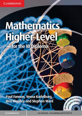 Mathematics Higher Level for the IB Diploma, 1st Ed. <br> <small><small>by Paul Fannon, Vesna Kadelburg, Ben Woolley, Stephen Ward</small></small>