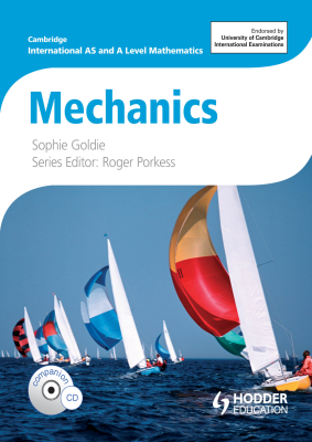 Mechanics for Cambridge International AS and A Level Mathematics, 1st Ed. <br> <small><small>by Sophie Goldie, Roger Porkess</small></small>