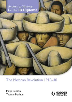 The mexican revolution 1910-40. Access to History for the IB Diploma, 1st Ed. <br> <small><small>by Philip Benson, Yvonne Berliner</small></small>