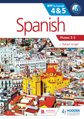 Spanish 4 and 5 Phases 3-5. MYP by Concept, 1st Ed. <br> <small><small>by J. Rafael Angel</small></small>
