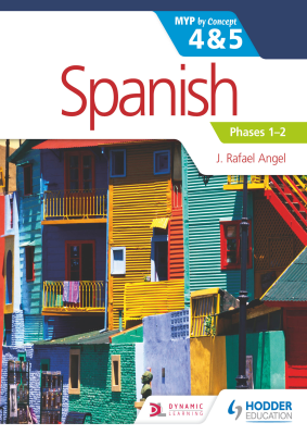 Spanish 4 and 5 Phases 1-2, MYP by Concept. 1st Ed. <br> <small><small>by J. Rafael Angel</small></small>