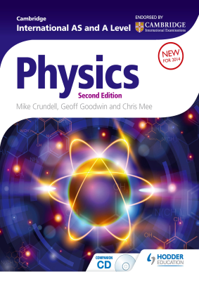 Cambridge International AS and A Level Physics, 2nd Ed. <br> <small><small>by Mike Crundell, Geoff Goodwin, Chris Mee</small></small>