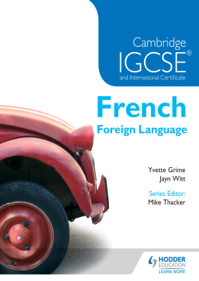 French Foreign Language for Cambridge IGCSE, 1st Ed. <br> <small><small>by Yvette Grime, Jayn Witt</small></small>