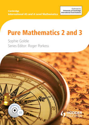 Pure Mathematics 2 and 3 for Cambridge International AS and A Level Mathematics, 1st Ed. <br> <small><small>by Sophie Goldie, Roger Porkess</small></small>