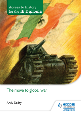 The move to global war. Access to History for the IB Diploma, 1st Ed. <br> <small><small>by Andy Dailey</small></small>