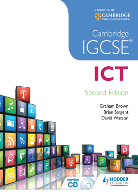 ICT for Cambridge IGCSE, 2nd Ed. <br> <small><small>by Graham Brown, Brian Sargent, David Watson</small></small>