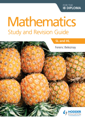 Mathematics Study and Revision Guide for the IB Diploma, 1st Ed. <br> <small><small>by Ferenc Beleznay</small></small>