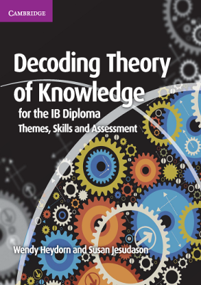 Decoding Theory of Knowledge for the IB Diploma. Themes, Skills and Assessment, 1st Ed. <br> <small><small>by Wendy Heydorn, Susan Jesudason</small></small>