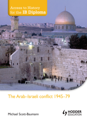 The Arab-Israeli conflict 1945-79. Access to IB History, 1st Ed. <br> <small><small>by Michael Scott-Baumann</small></small>