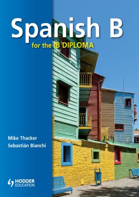 Spanish B for the IB Diploma Students Book, 1st Ed. <br> <small><small>by Mike Thacker, Sebastian Bianchi</small></small>