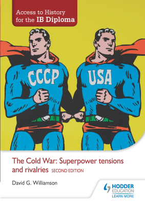 The Cold War - Superpower tensions and rivalries. Access to History for the IB Diploma, 1st Ed. <br> <small><small>by David G. Williamson</small></small>