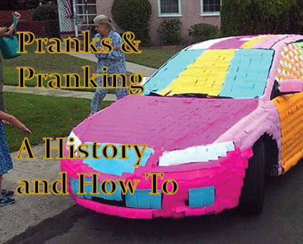 Pranks & Pranking – A History and How To Guide