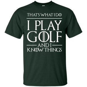 That's What I Do I Play Golf And I Know Things