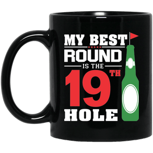 My Best Round Is The 19th Hole Mug