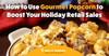 How to Use Gourmet Popcorn to Boost Your Holiday Retail Sales