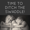 Signs It's Time to Ditch the Swaddle!
