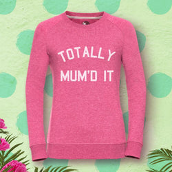 Totally Mum'd It Sweatshirt for Mums in Choice of Colours