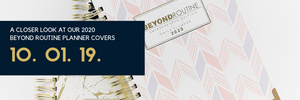 A Closer Look at our 2020 Beyond Routine Planner Covers